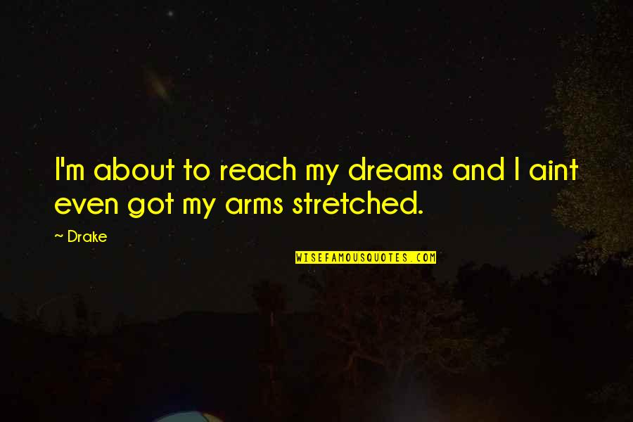 Humble Quotes By Drake: I'm about to reach my dreams and I