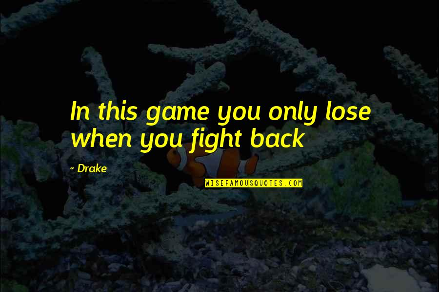 Humble Quotes By Drake: In this game you only lose when you