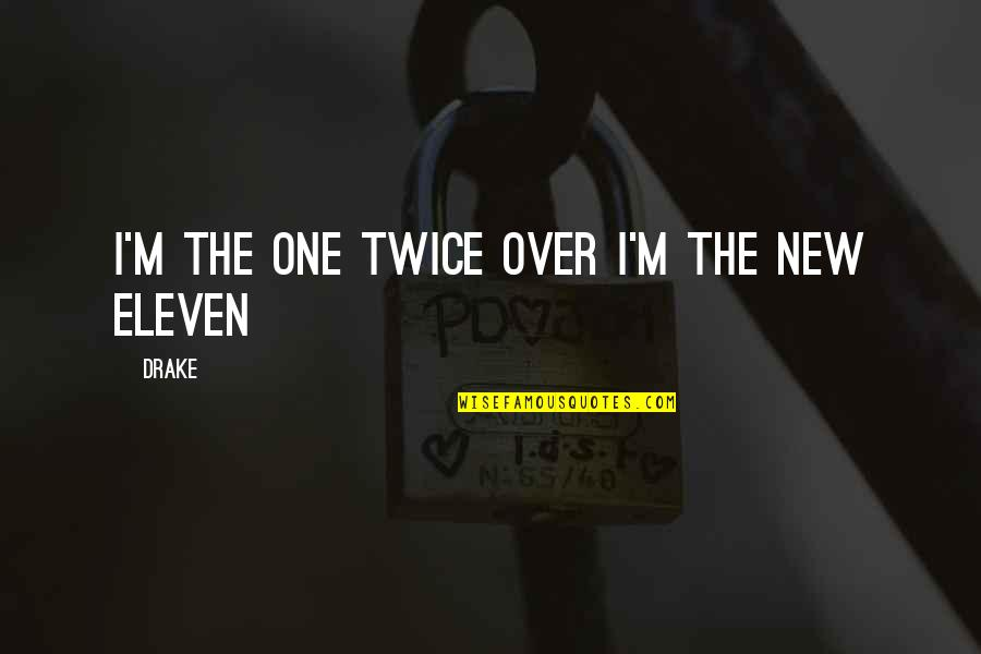Humble Quotes By Drake: I'm the one twice over I'm the new