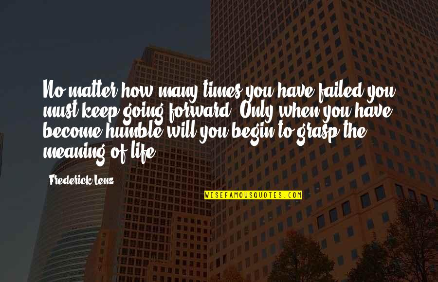 Humble Quotes By Frederick Lenz: No matter how many times you have failed