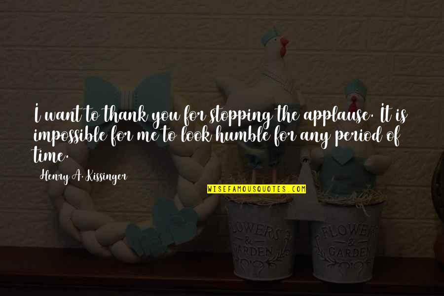 Humble Quotes By Henry A. Kissinger: I want to thank you for stopping the