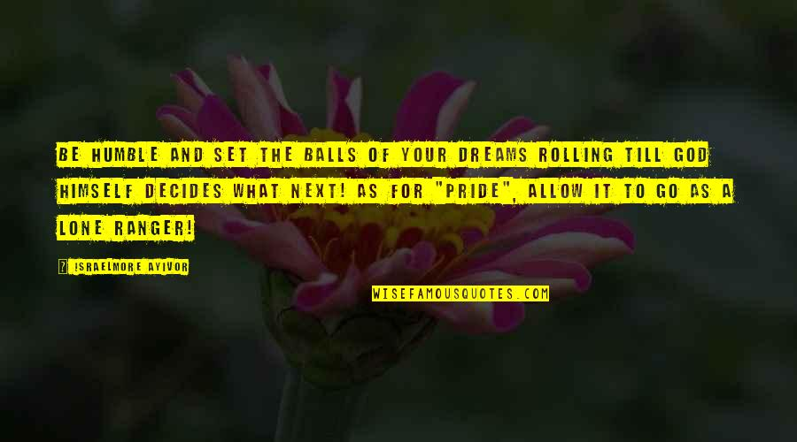 Humble Quotes By Israelmore Ayivor: Be humble and set the balls of your