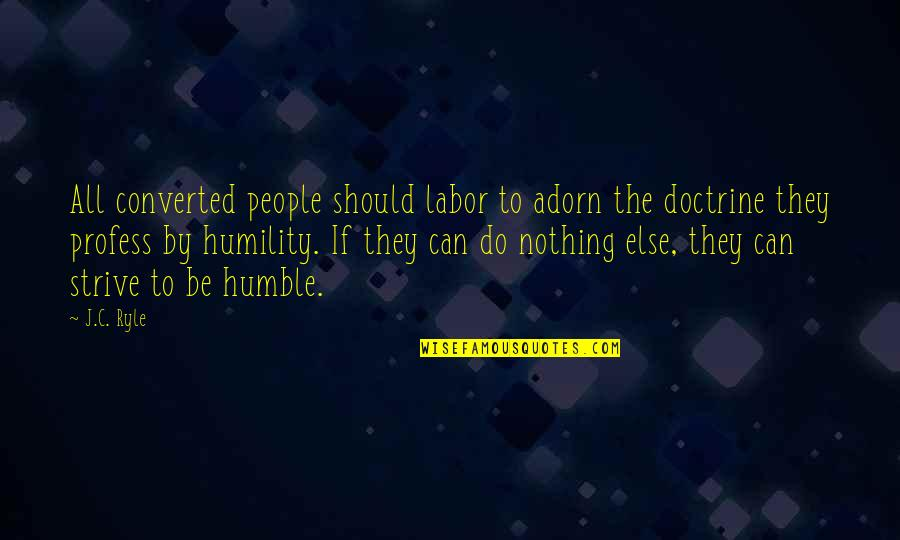 Humble Quotes By J.C. Ryle: All converted people should labor to adorn the