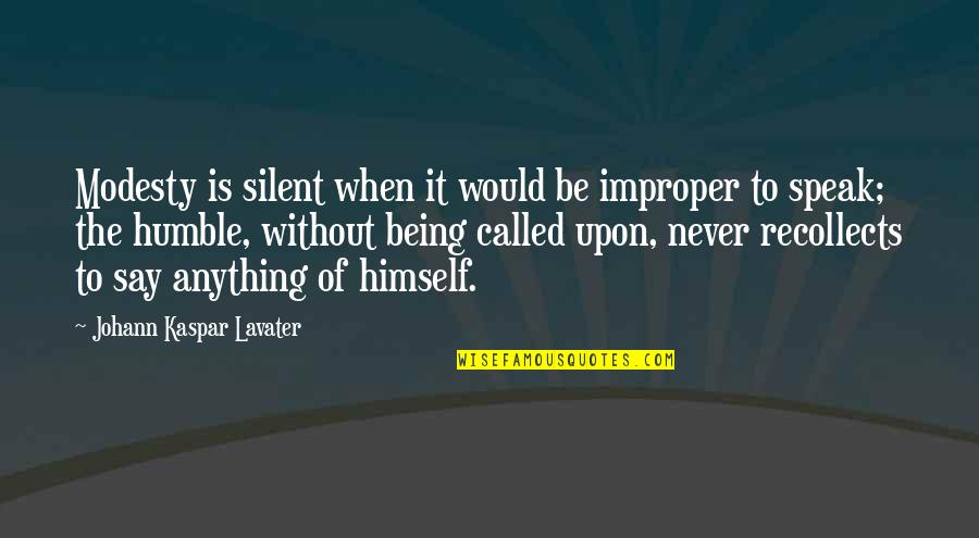 Humble Quotes By Johann Kaspar Lavater: Modesty is silent when it would be improper