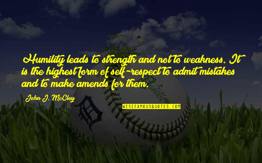 Humble Quotes By John J. McCloy: Humility leads to strength and not to weakness.