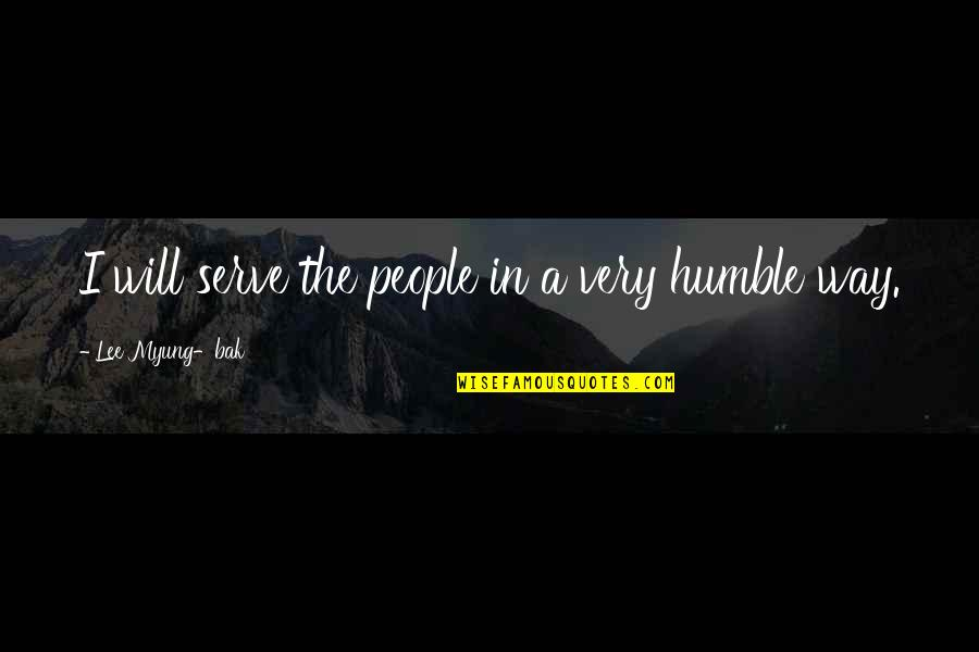 Humble Quotes By Lee Myung-bak: I will serve the people in a very
