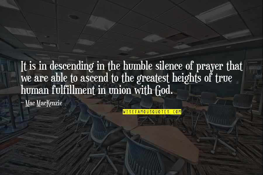 Humble Quotes By Mac MacKenzie: It is in descending in the humble silence