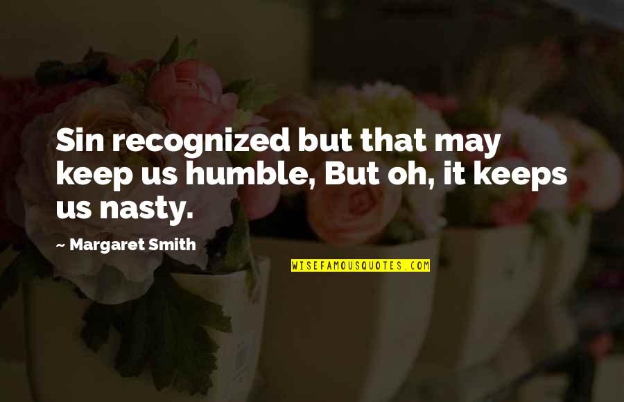 Humble Quotes By Margaret Smith: Sin recognized but that may keep us humble,