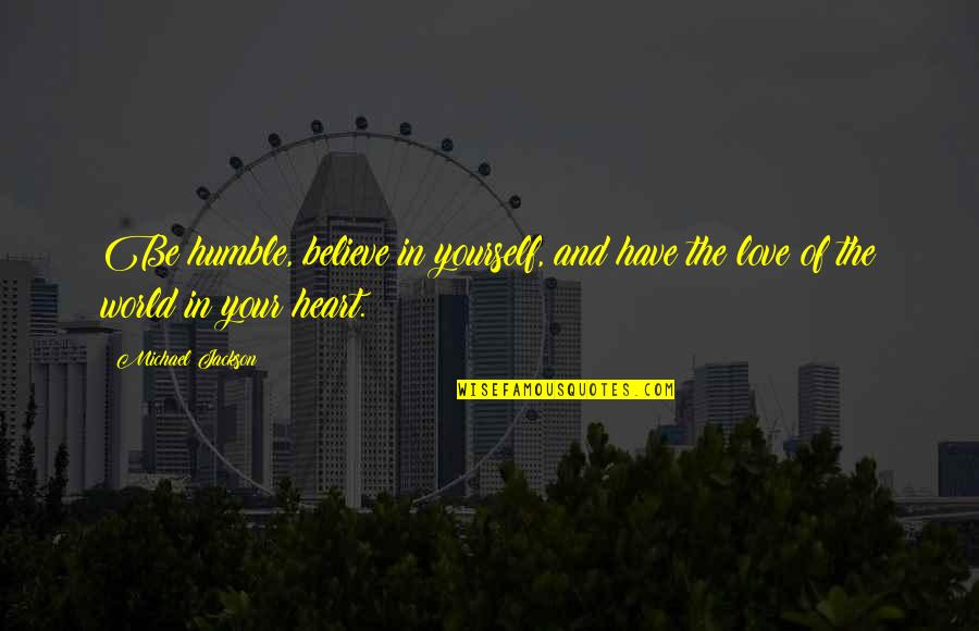 Humble Quotes By Michael Jackson: Be humble, believe in yourself, and have the