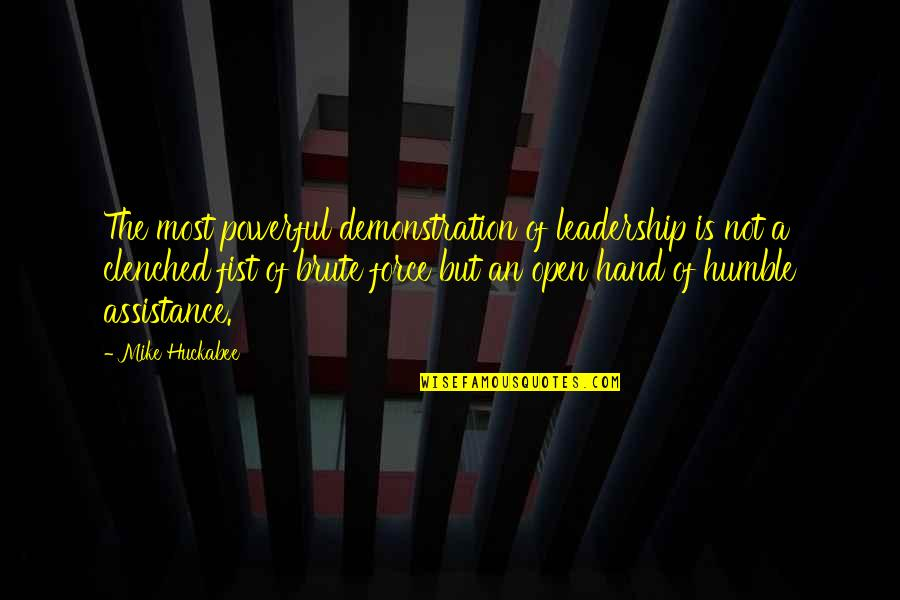 Humble Quotes By Mike Huckabee: The most powerful demonstration of leadership is not