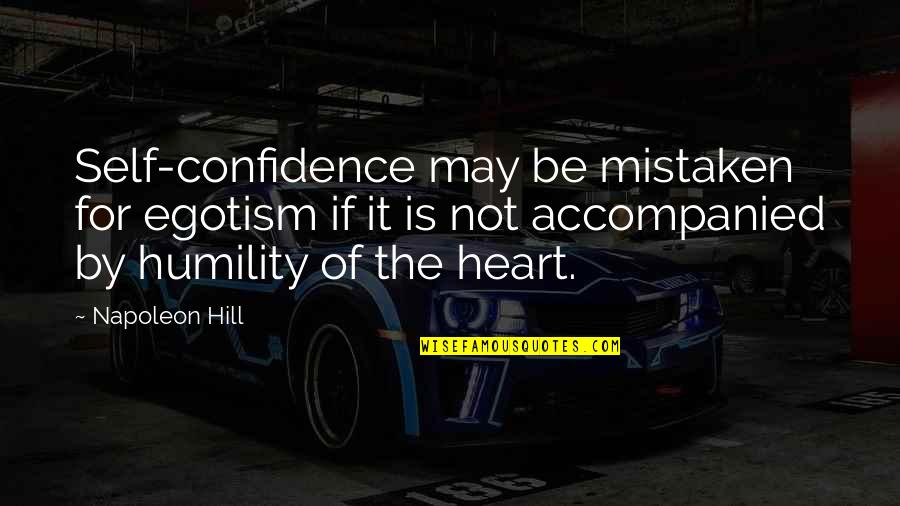 Humble Quotes By Napoleon Hill: Self-confidence may be mistaken for egotism if it