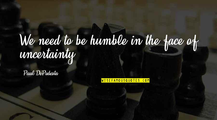 Humble Quotes By Paul DePodesta: We need to be humble in the face