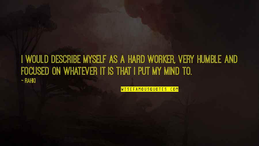 Humble Quotes By Rahki: I would describe myself as a hard worker,