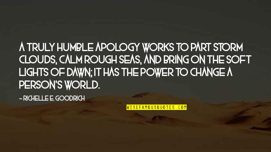 Humble Quotes By Richelle E. Goodrich: A truly humble apology works to part storm