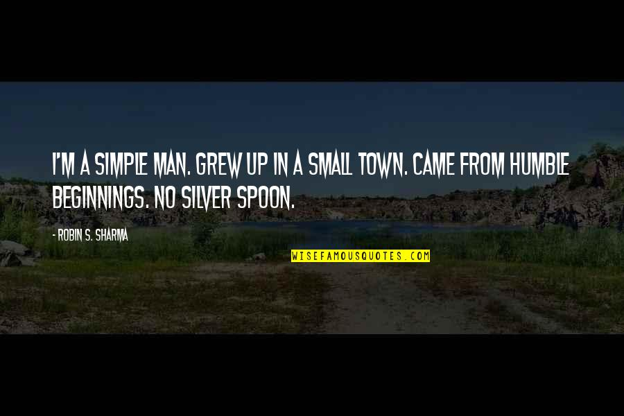 Humble Quotes By Robin S. Sharma: I'm a simple man. Grew up in a