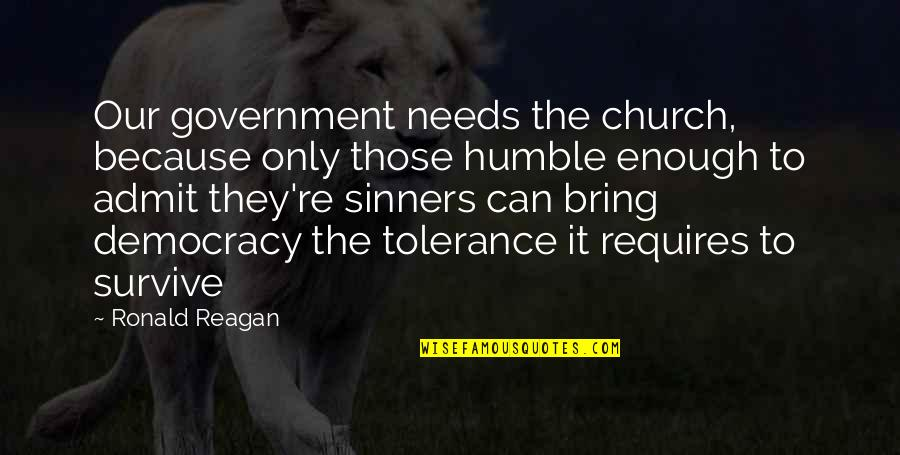 Humble Quotes By Ronald Reagan: Our government needs the church, because only those