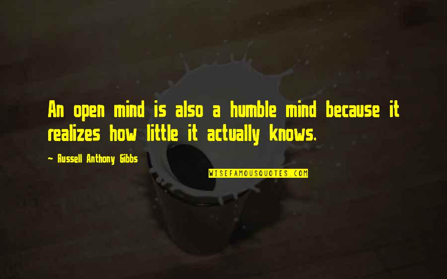 Humble Quotes By Russell Anthony Gibbs: An open mind is also a humble mind