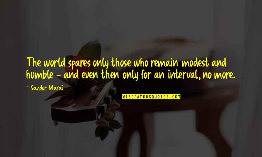Humble Quotes By Sandor Marai: The world spares only those who remain modest