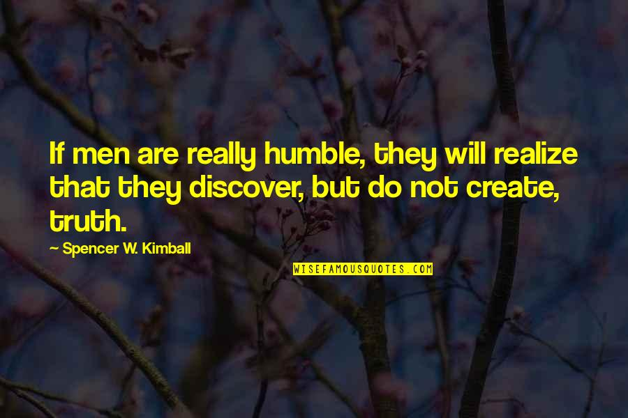 Humble Quotes By Spencer W. Kimball: If men are really humble, they will realize