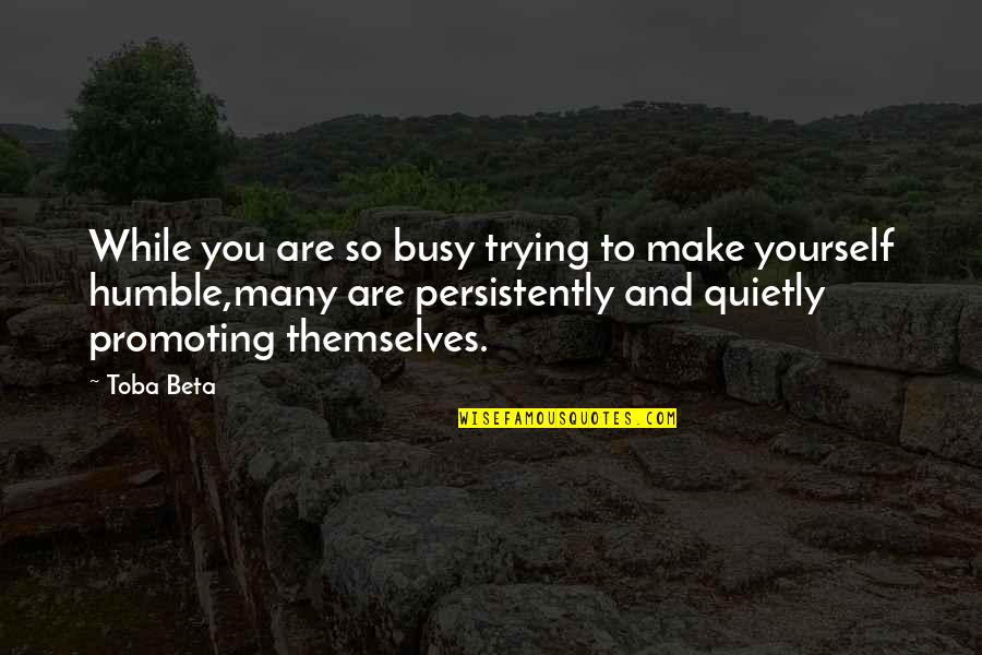 Humble Quotes By Toba Beta: While you are so busy trying to make