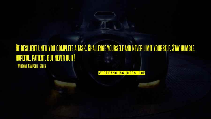 Humble Quotes By Winsome Campbell-Green: Be resilient until you complete a task. Challenge