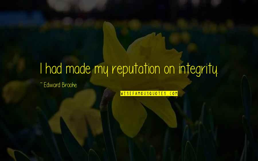 Humbleness And Success Quotes By Edward Brooke: I had made my reputation on integrity.