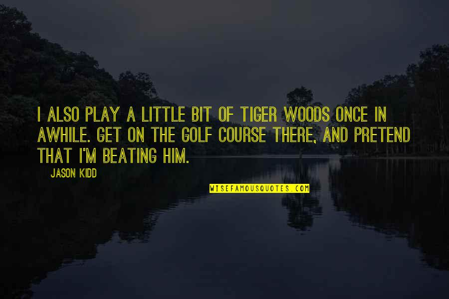 Humbleness And Success Quotes By Jason Kidd: I also play a little bit of Tiger