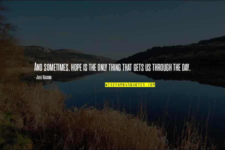 Humbleness And Success Quotes By Julie Kagawa: And sometimes, hope is the only thing that
