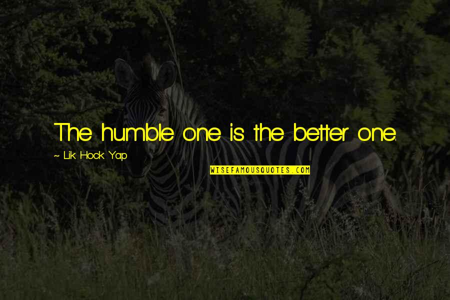 Humbleness And Success Quotes By Lik Hock Yap: The humble one is the better one.