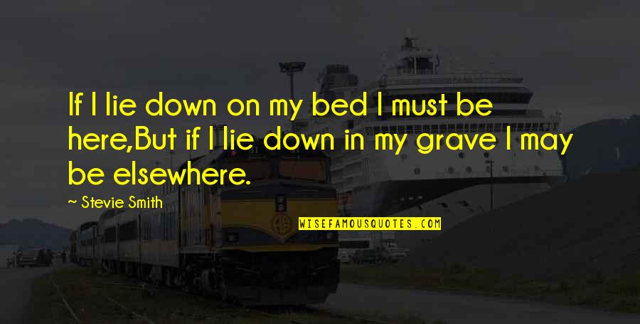 Humbleness And Success Quotes By Stevie Smith: If I lie down on my bed I