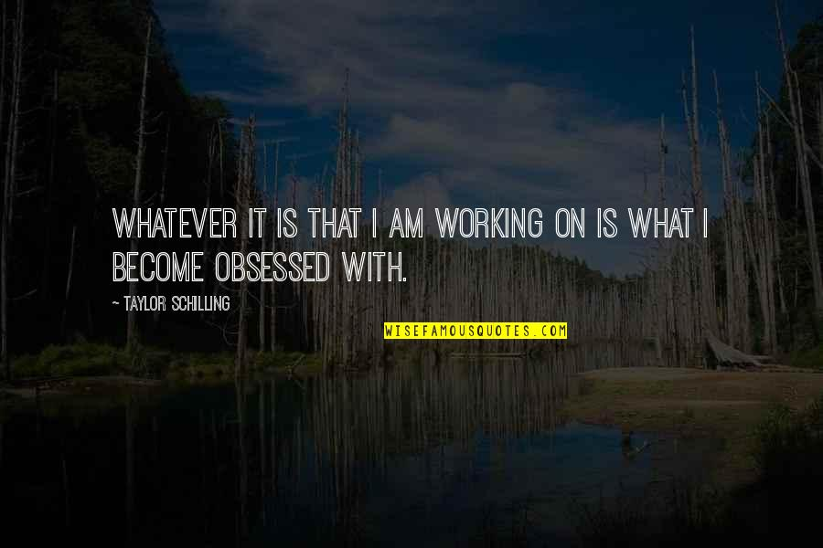 Humbleness And Success Quotes By Taylor Schilling: Whatever it is that I am working on