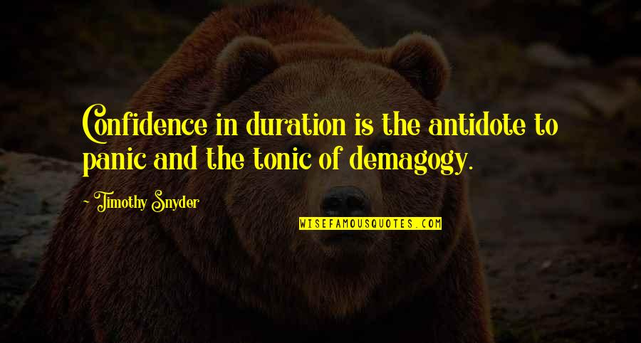 Humbleness And Success Quotes By Timothy Snyder: Confidence in duration is the antidote to panic