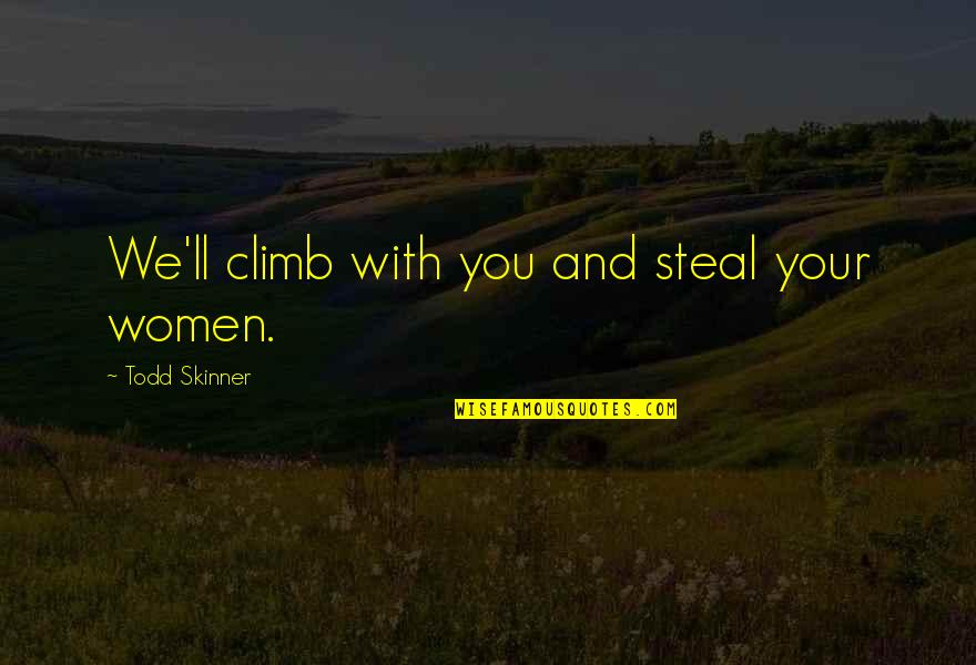 Humbleness And Success Quotes By Todd Skinner: We'll climb with you and steal your women.