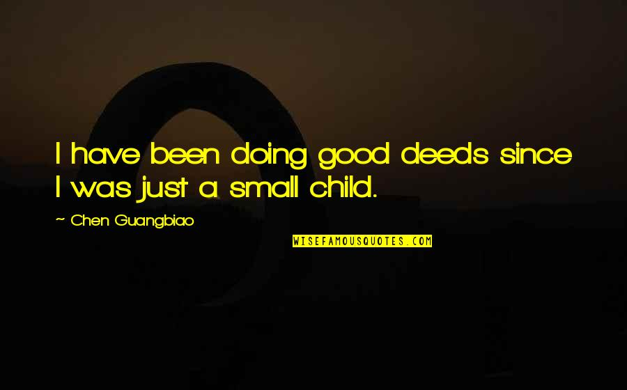 Humildade Quotes By Chen Guangbiao: I have been doing good deeds since I