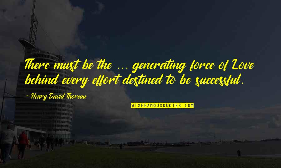 Humildade Quotes By Henry David Thoreau: There must be the ... generating force of