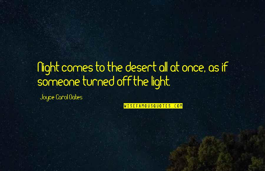 Humildade Quotes By Joyce Carol Oates: Night comes to the desert all at once,