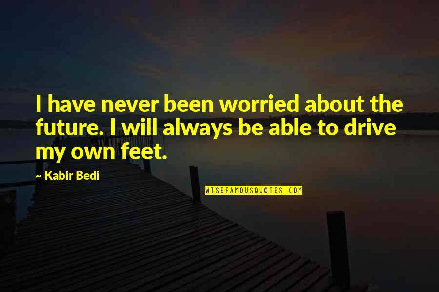 Humildade Quotes By Kabir Bedi: I have never been worried about the future.