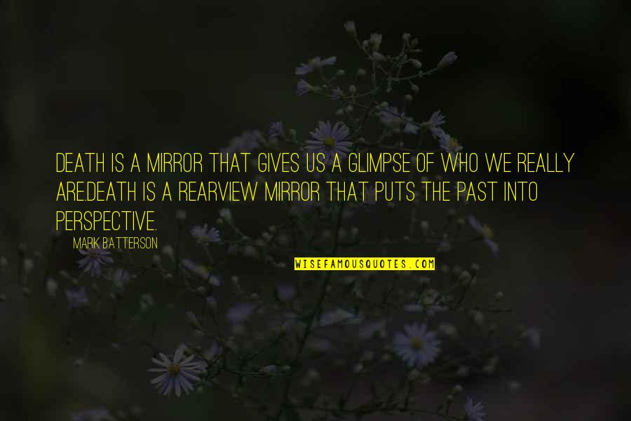 Humildade Quotes By Mark Batterson: Death is a mirror that gives us a