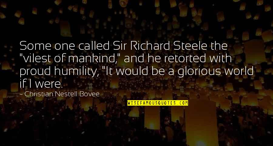 """Humility Christian Quotes By Christian Nestell Bovee: Some one called Sir Richard Steele the """"vilest"""