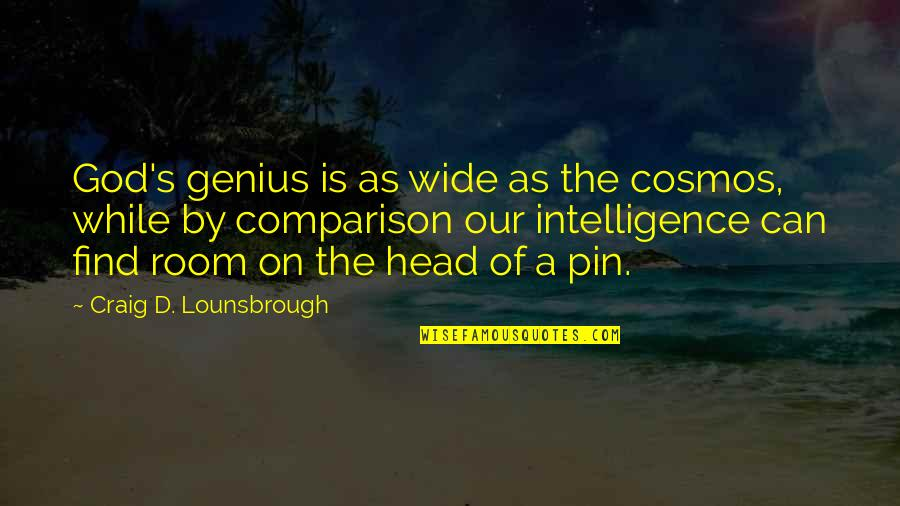 Humility Christian Quotes By Craig D. Lounsbrough: God's genius is as wide as the cosmos,