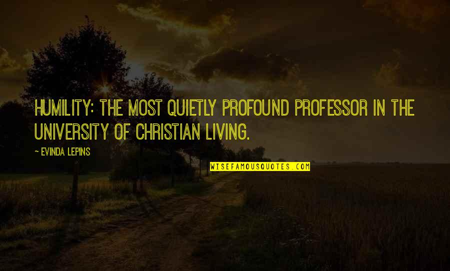 Humility Christian Quotes By Evinda Lepins: Humility: The most quietly profound professor in the