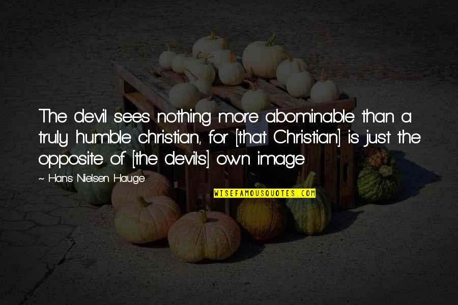 Humility Christian Quotes By Hans Nielsen Hauge: The devil sees nothing more abominable than a