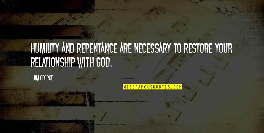 Humility Christian Quotes By Jim George: Humility and repentance are necessary to restore your
