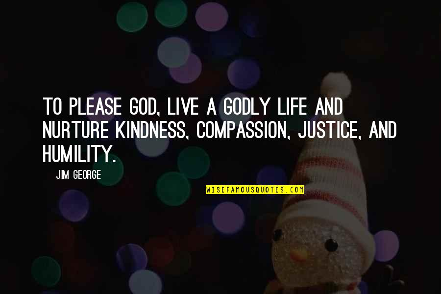 Humility Christian Quotes By Jim George: To please God, live a godly life and