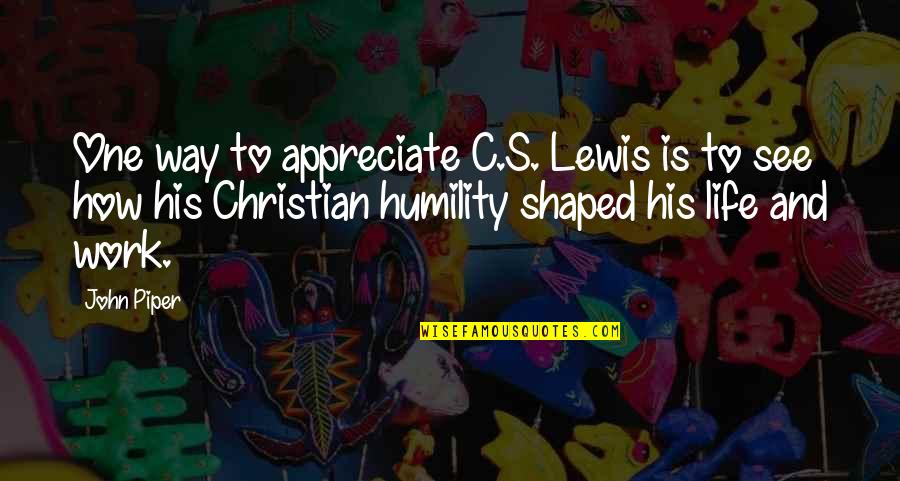 Humility Christian Quotes By John Piper: One way to appreciate C.S. Lewis is to