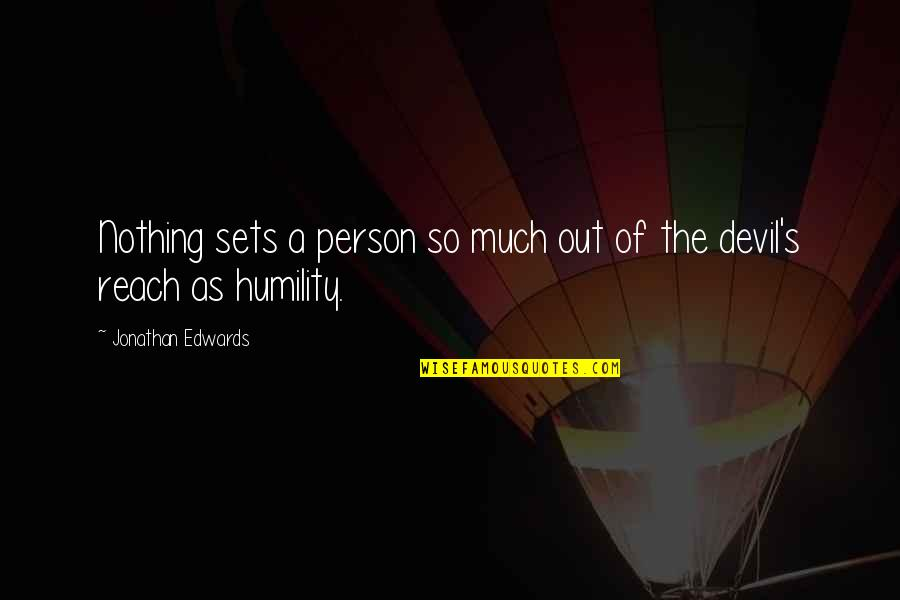 Humility Christian Quotes By Jonathan Edwards: Nothing sets a person so much out of
