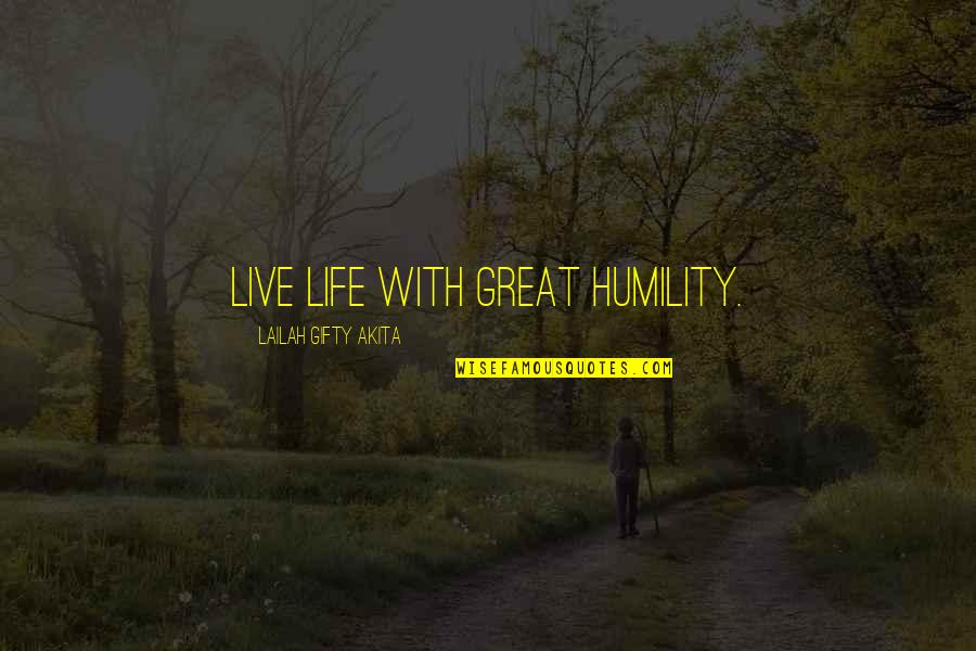 Humility Christian Quotes By Lailah Gifty Akita: Live life with great humility.