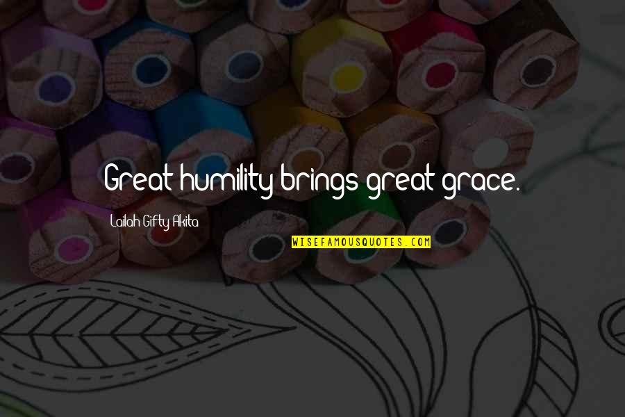 Humility Christian Quotes By Lailah Gifty Akita: Great humility brings great grace.