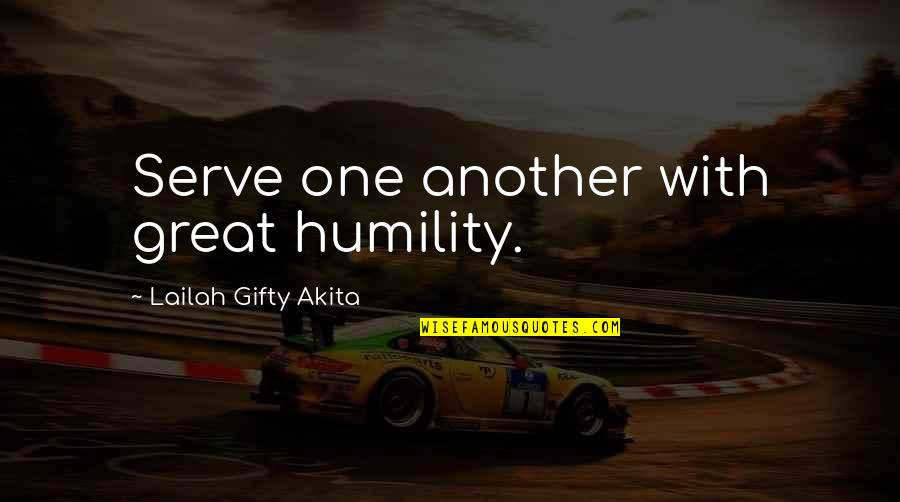 Humility Christian Quotes By Lailah Gifty Akita: Serve one another with great humility.