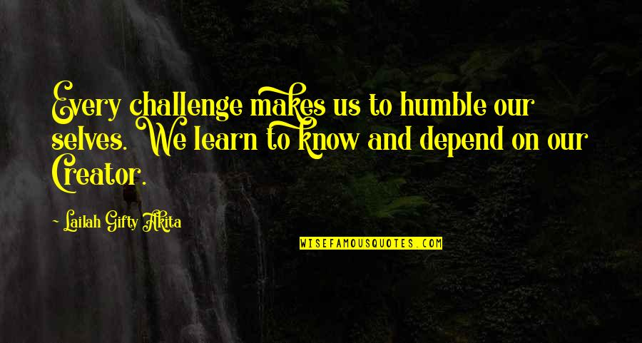 Humility Christian Quotes By Lailah Gifty Akita: Every challenge makes us to humble our selves.
